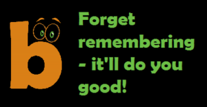 Forget remembering - it'll do you good!